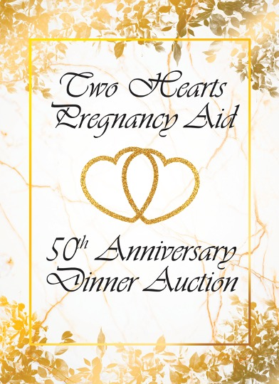 Two Hearts Pregnancy Aid 50th Anniversary Dinner Auction